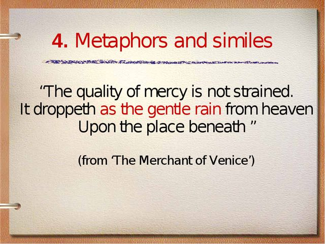 "4. Metaphors and similes ""The quality of mercy is not strained. It droppeth a..."