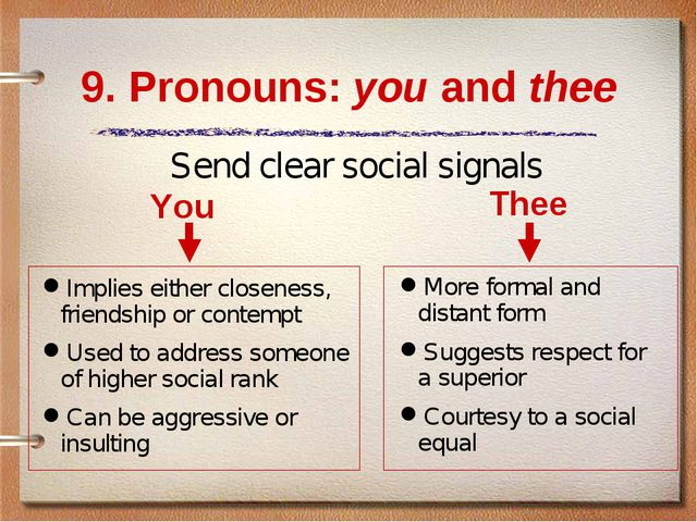 9. Pronouns: you and thee You Implies either closeness, friendship or contemp...