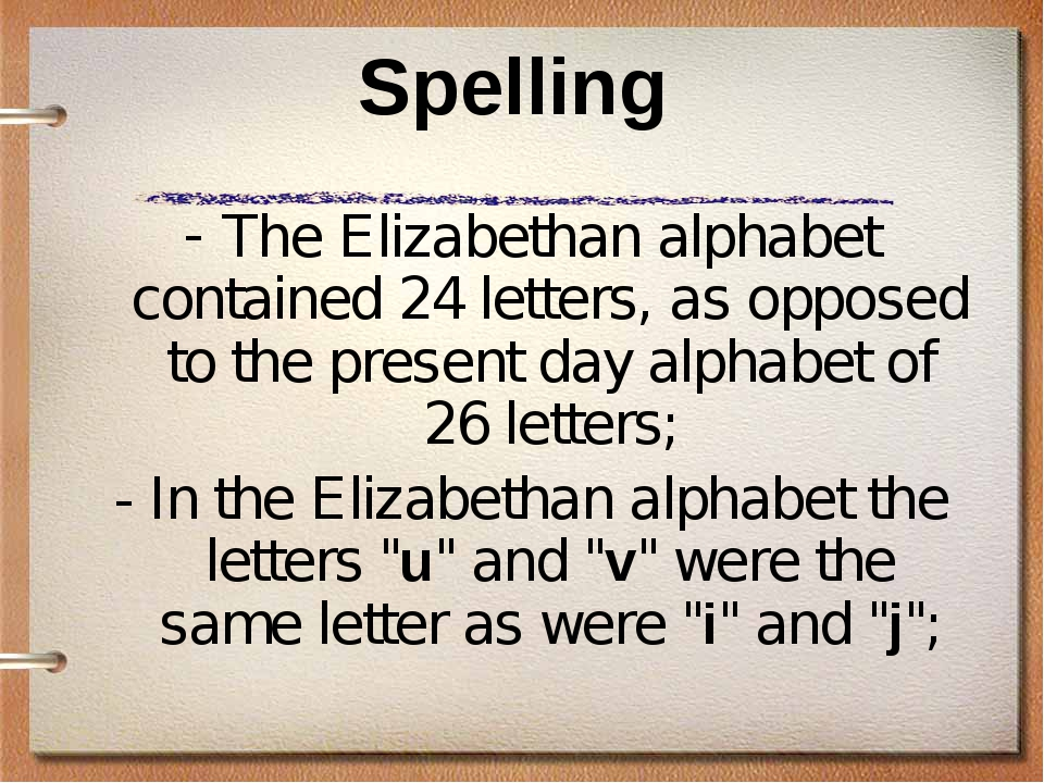 Spelling The Elizabethan alphabet contained 24 letters, as opposed to the pre...