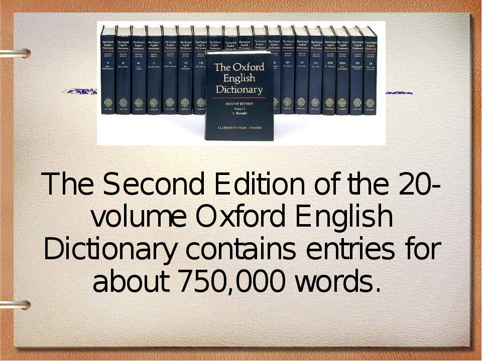 The Second Edition of the 20-volume Oxford English Dictionary contains entrie...