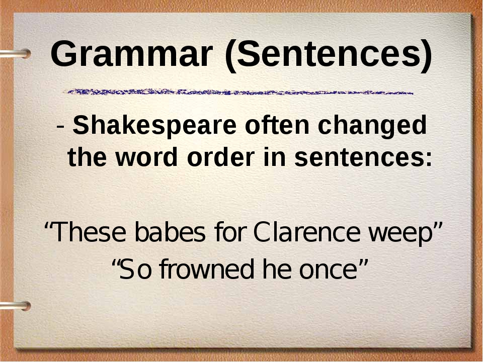 Grammar (Sentences) - Shakespeare often changed the word order in sentences:...