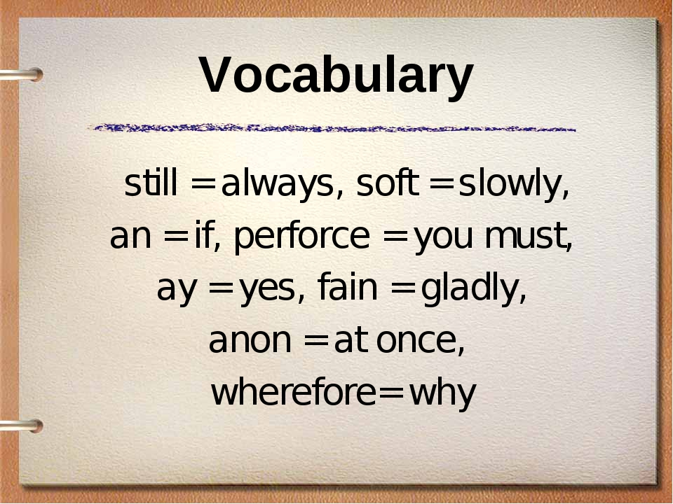 Vocabulary still = always, soft = slowly, an = if, perforce = you must, ay =...
