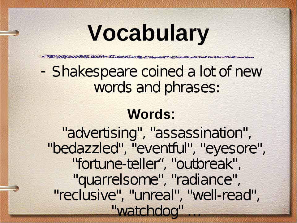 "Vocabulary Shakespeare coined a lot of new words and phrases: Words: 	""advert..."