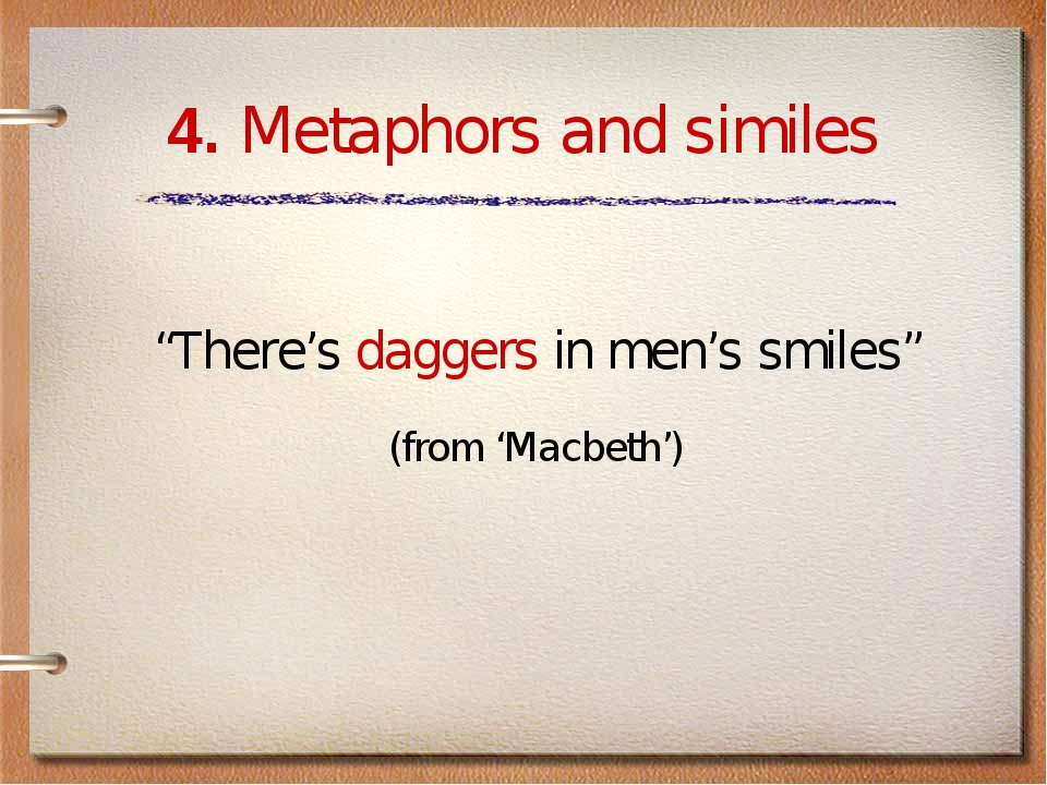 "4. Metaphors and similes ""There's daggers in men's smiles"" (from 'Macbeth')‏"