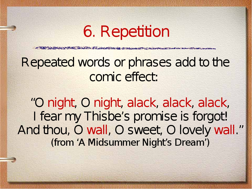 "6. Repetition ""O night, O night, alack, alack, alack, I fear my Thisbe's prom..."