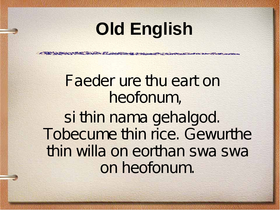 Old English Faeder ure thu eart on heofonum, si thin nama gehalgod. Tobecume...