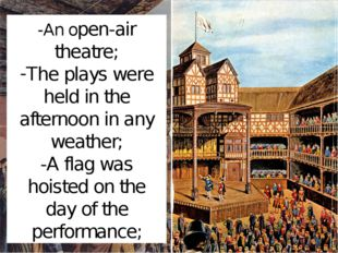 -An open-air theatre; The plays were held in the afternoon in any weather; -A
