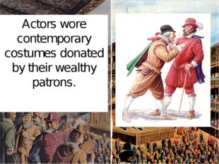Actors wore contemporary costumes donated by their wealthy patrons.