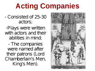 - Consisted of 25-30 actors; Plays were written with actors and their abiliti