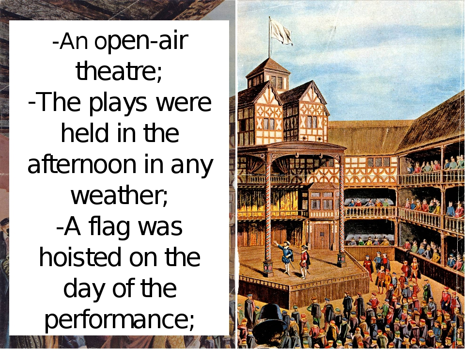 -An open-air theatre; The plays were held in the afternoon in any weather; -A...