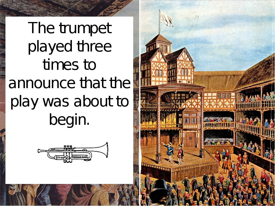 The trumpet played three times to announce that the play was about to begin.