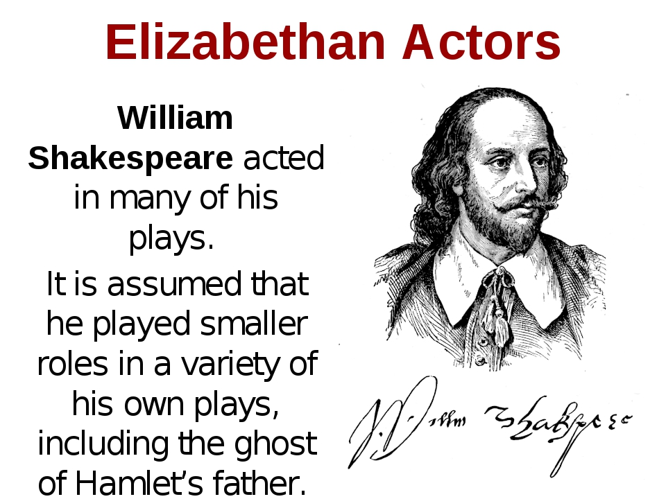William Shakespeare acted in many of his plays. It is assumed that he played...