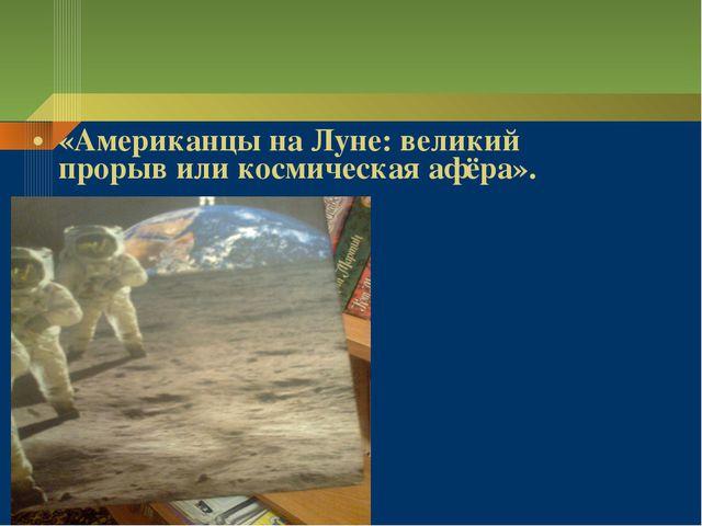 «Американцы на Луне: великий прорыв или космическая афёра».