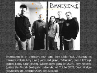 Evanescence is an alternative rock band from Little Rock, Arkansas. Its memne