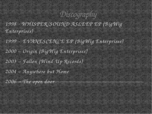 Discography 1998 - WHISPER/SOUND ASLEEP EP (BigWig Enterprises) 1999 - EVANES