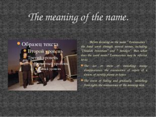 "The meaning of the name. Before deciding on the name "" Evanescence"", the band"