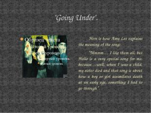 """Going Under"". Here is how Amy Lee explains the meaning of the song: ""Mmmm… I"