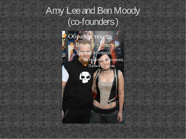 Amy Lee and Ben Moody (co-founders )