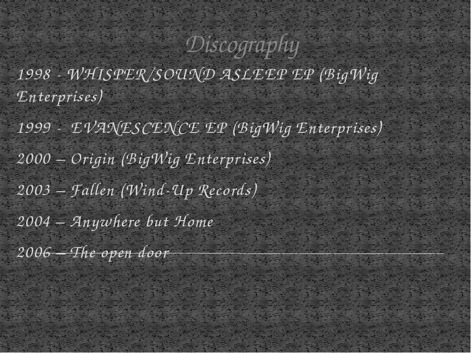 Discography 1998 - WHISPER/SOUND ASLEEP EP (BigWig Enterprises) 1999 - EVANES...