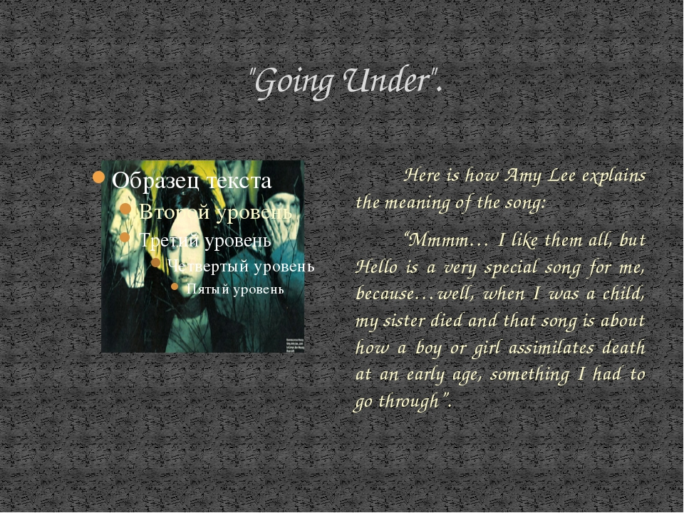 """Going Under"". Here is how Amy Lee explains the meaning of the song: ""Mmmm… I..."