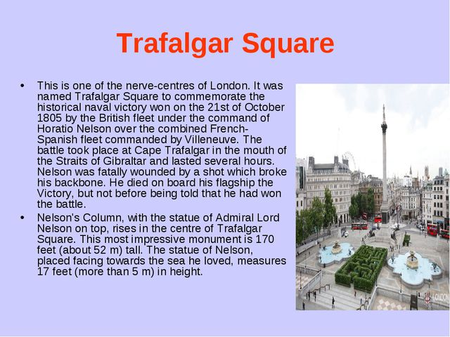 Trafalgar Square This is one of the nerve-centres of London. It was named Tra...