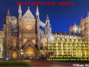 "WESTMINSTER ABBEY ""How reverend is the face of all this pile, Whose ancient p"