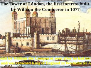 The Tower of London, the first fortress built by William the Conqueror in 107