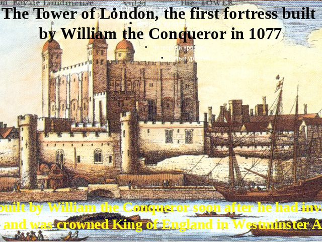 The Tower of London, the first fortress built by William the Conqueror in 107...