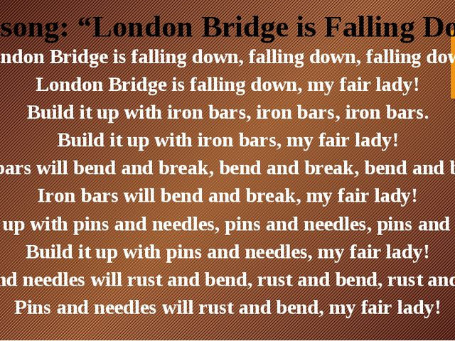 "The song: ""London Bridge is Falling Down"" London Bridge is falling down, fall..."