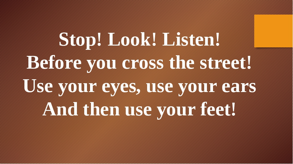 Stop! Look! Listen! Before you cross the street! Use your eyes, use your ears...