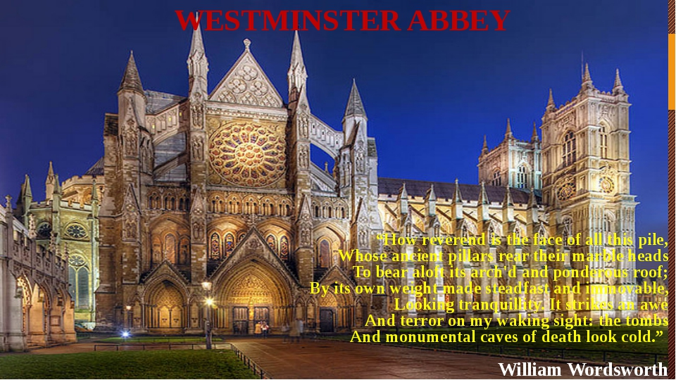 "WESTMINSTER ABBEY ""How reverend is the face of all this pile, Whose ancient p..."