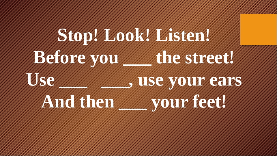 Stop! Look! Listen! Before you ___ the street! Use ___ ___, use your ears And...