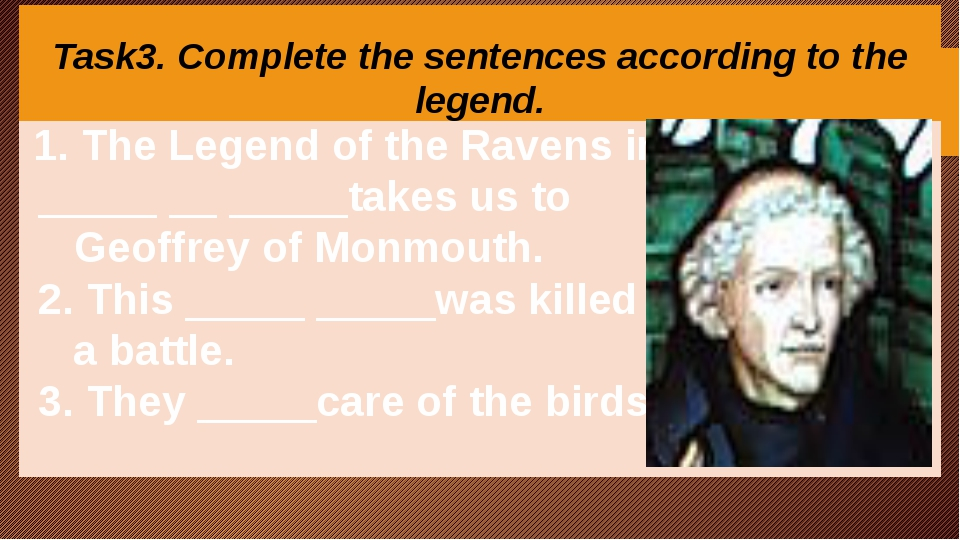 Task3. Complete the sentences according to the legend. 1. The Legend of the...