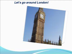 Let's go around London!