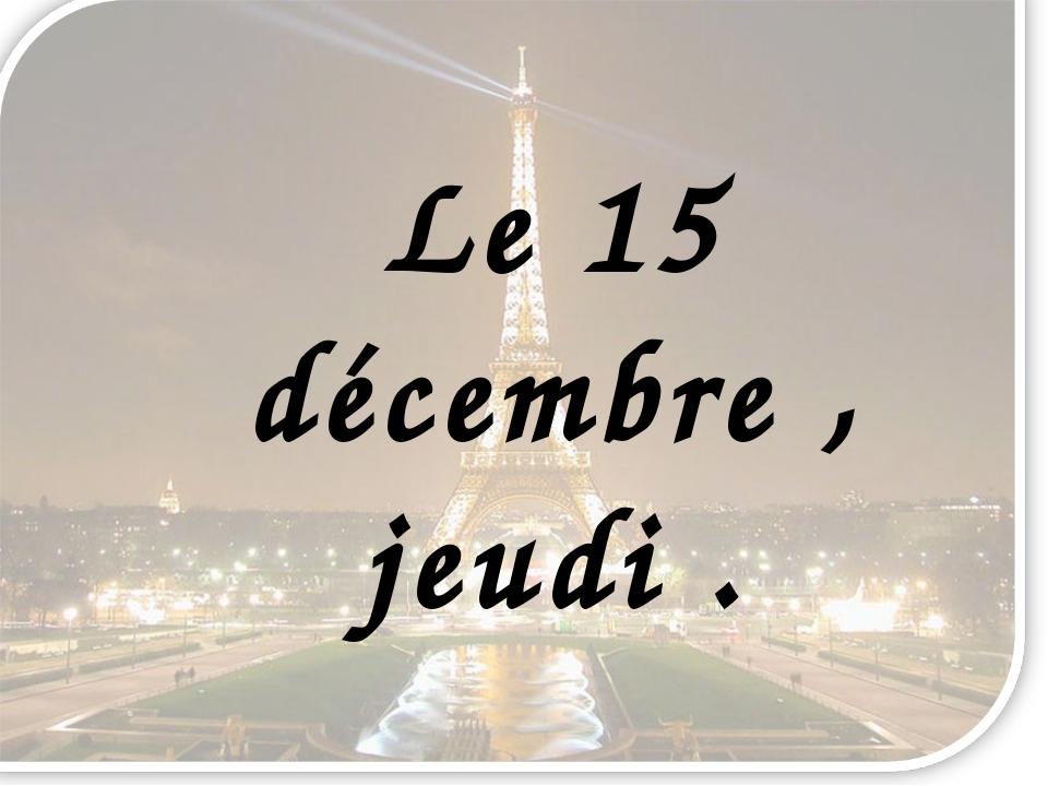 Le 15 décembre , jeudi .