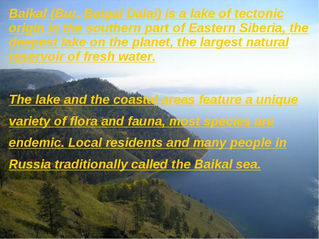 Baikal (Bur. Baigal Dalai) is a lake of tectonic origin in the southern part...