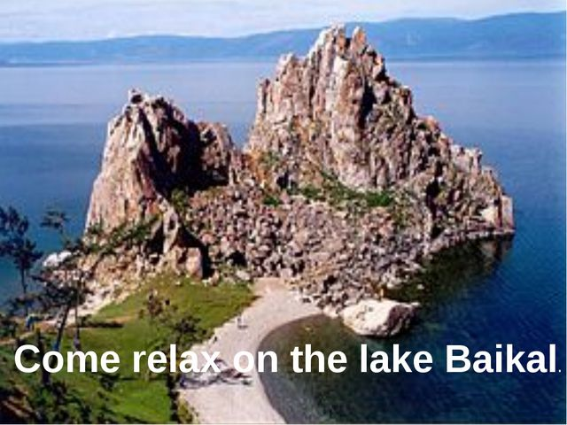 Come relax on the lake Baikal.