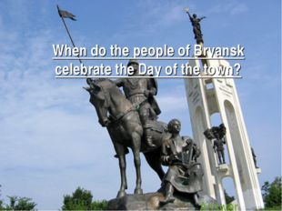 When do the people of Bryansk celebrate the Day of the town? Answer