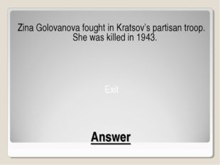 Answer Zina Golovanova fought in Kratsov's partisan troop. She was killed in