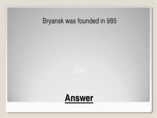Answer Bryansk was founded in 985 Exit