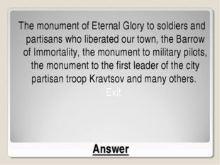 Answer The monument of Eternal Glory to soldiers and partisans who liberated