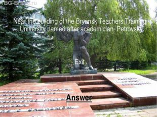 Answer Near the building of the Bryansk Teachers Training University named af