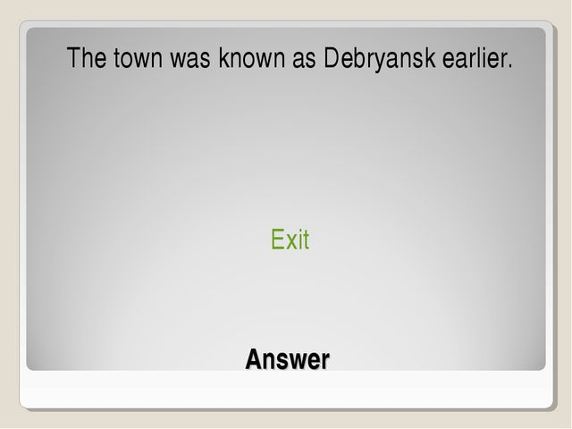 Answer The town was known as Debryansk earlier. Exit