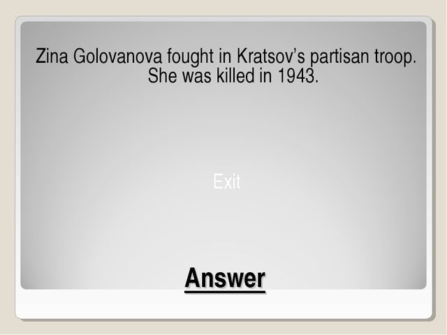 Answer Zina Golovanova fought in Kratsov's partisan troop. She was killed in...