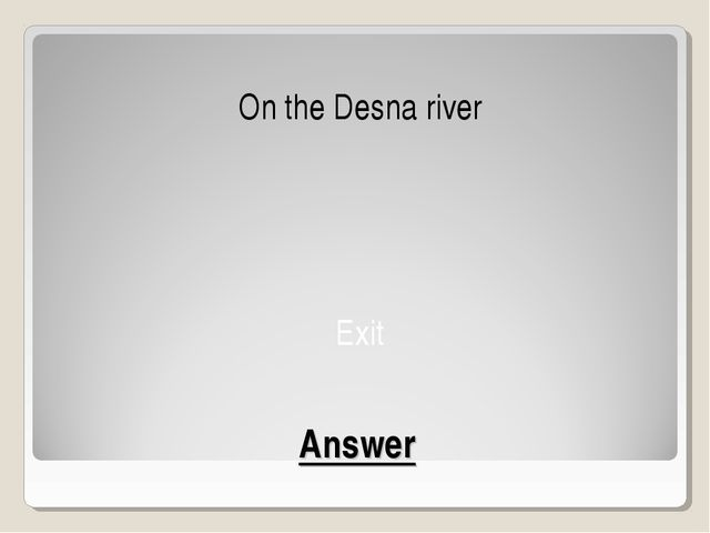 Answer On the Desna river Exit