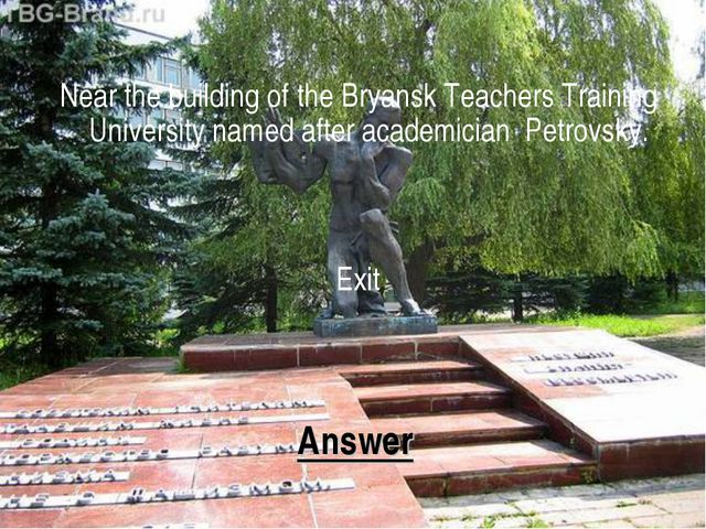 Answer Near the building of the Bryansk Teachers Training University named af...