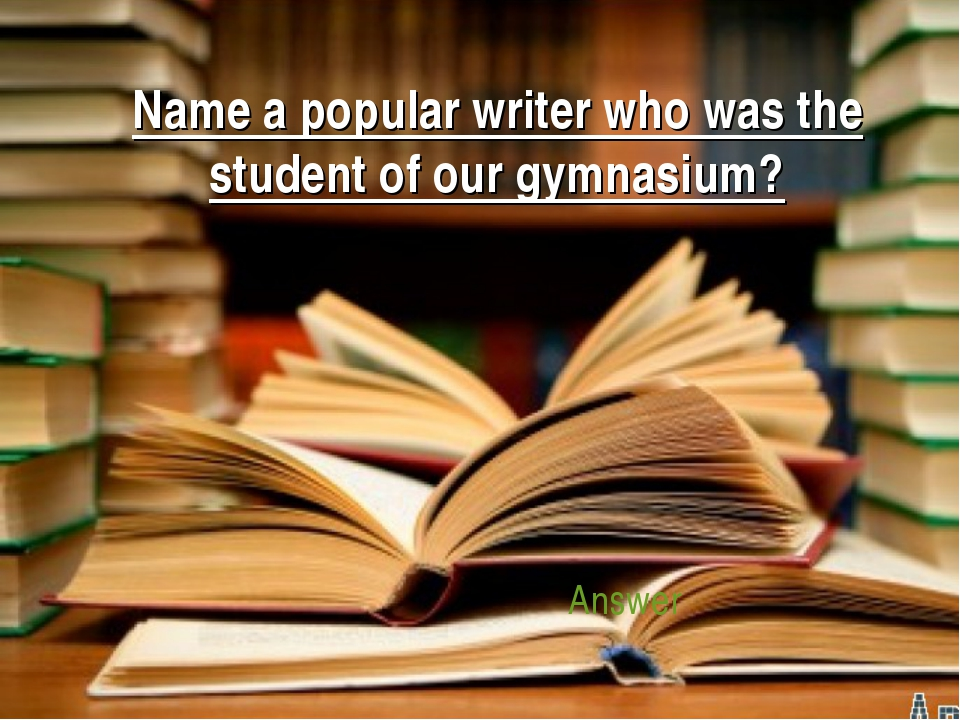 Name a popular writer who was the student of our gymnasium? Answer