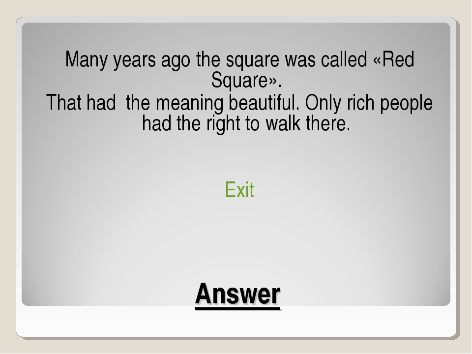 Answer Many years ago the square was called «Red Square». That had the meanin...