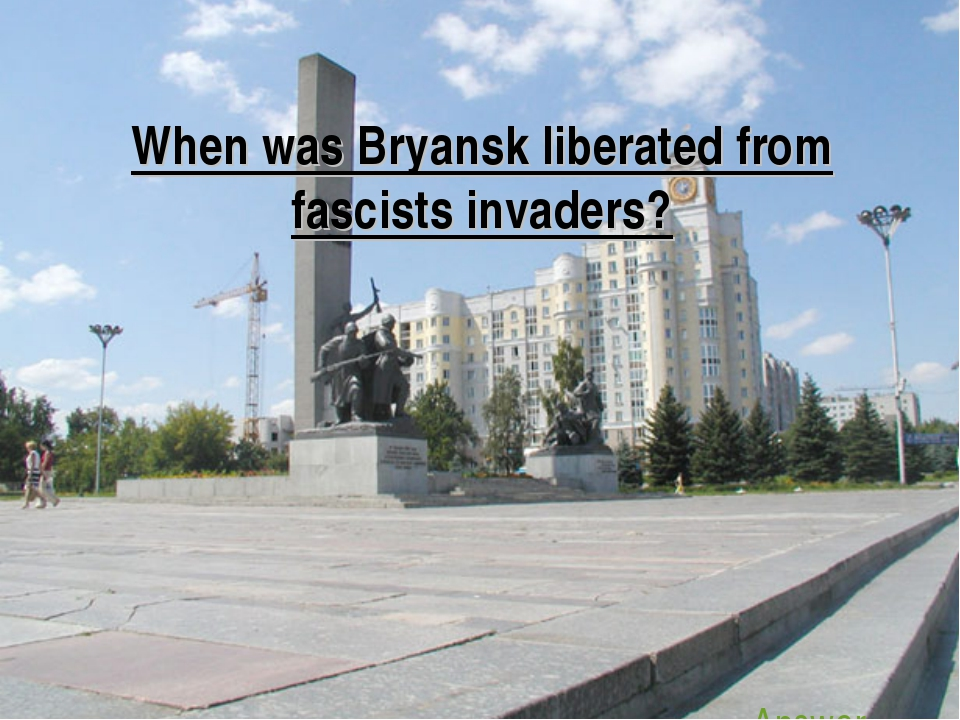 When was Bryansk liberated from fascists invaders? Answer