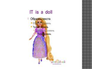 IT is a doll